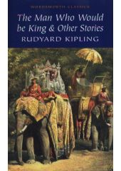 Kipling The man who would be king other stories Wordsworth Edition Limited